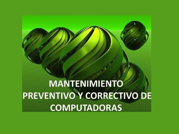 MANTENIMIENTO <br /> PREVENTIVO Y CORRECTIVO DE COMPUTADORAS<br />