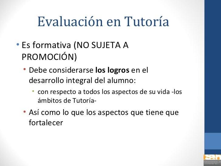 Evaluación en Tutoría <ul><li>Es formativa (NO SUJETA A PROMOCIÓN) </li></ul><ul><ul><li>Debe considerarse  los logros  en...