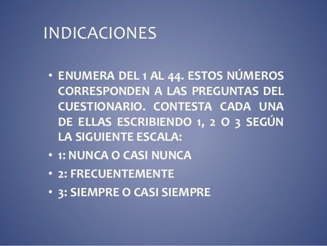INDICACIONES  • ENUMERA DEL 1 AL 44. ESTOS NÚMEROS  CORRESPONDEN A LAS PREGUNTAS DEL  CUESTIONARIO. CONTESTA CADA UNA  DE ...