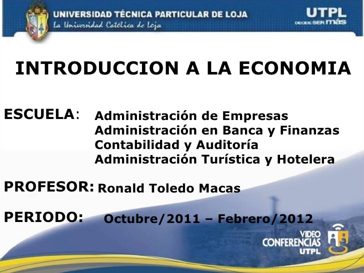 INTRODUCCION A LA ECONOMIAESCUELA: Administración de Empresas           Administración en Banca y Finanzas           Conta...