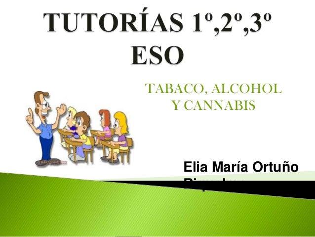 TABACO, ALCOHOL   Y CANNABIS    Elia María Ortuño    Riquelme