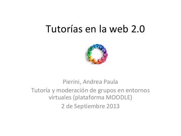 Tutorías en la web 2.0 Pierini, Andrea Paula Tutoría y moderación de grupos en entornos virtuales (plataforma MOODLE) 2 de...