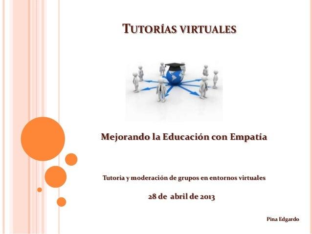 TUTORÍAS VIRTUALESMejorando la Educación con EmpatíaTutoría y moderación de grupos en entornos virtuales28 de abril de 201...