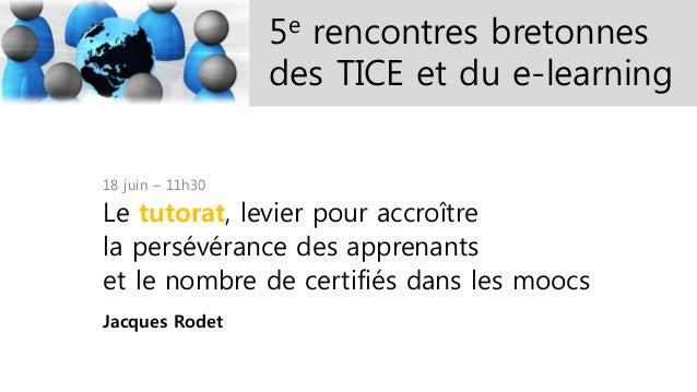 5e rencontres bretonnes des TICE et du e-learning 18 juin – 11h30 Le tutorat, levier pour accroître la persévérance des ap...