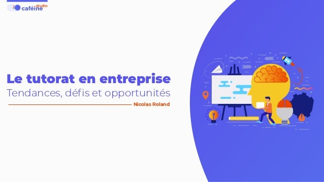 Le tutorat en entreprise Tendances, défis et opportunités studio Nicolas Roland