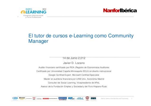 Nanfor Ibérica Confidential and Proprietary El tutor de cursos e-Learning como Community Manager 1 14 de Junio 2,012 Javie...