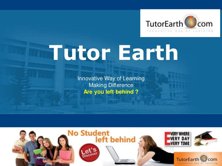 Tutor Earth  Innovative Way of Learning      Making Difference    Are you left behind ?