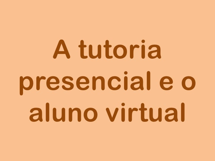 A tutoria presencial e o aluno virtual<br />