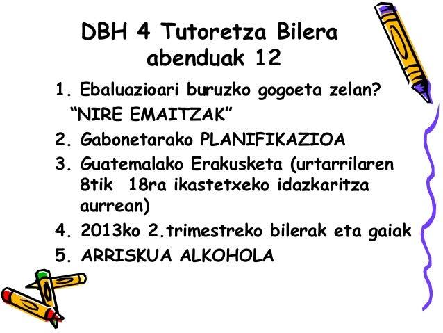 """DBH 4 Tutoretza Bilera       abenduak 121. Ebaluazioari buruzko gogoeta zelan?  """"NIRE EMAITZAK""""2. Gabonetarako PLANIFIKAZI..."""