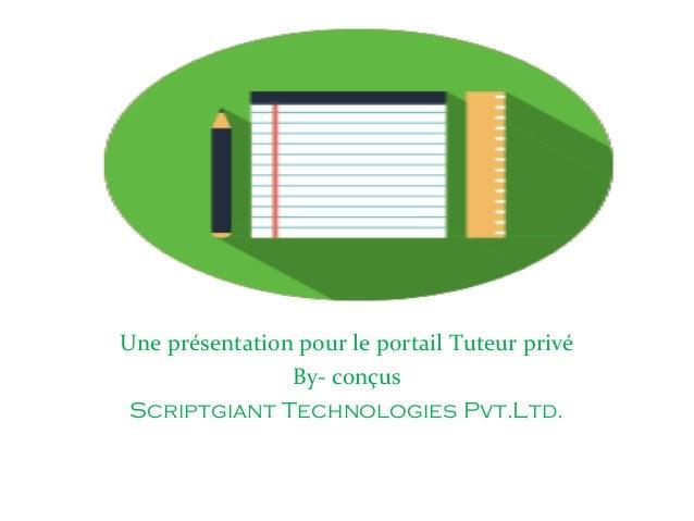 Une présentation pour le portail Tuteur privé By- conçus Scriptgiant Technologies Pvt.Ltd.