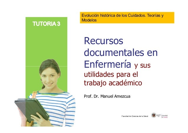 Evolución histórica de los Cuidados. Teorías y  Modelos  Recursos  documentales en  Enfermería y sus  utilidades para el  ...