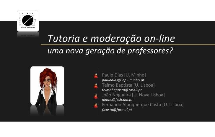 Tutoria e moderação on-line uma nova geração de professores? Paulo Dias [U. Minho] [email_address] Telmo Baptista [U. Lisb...