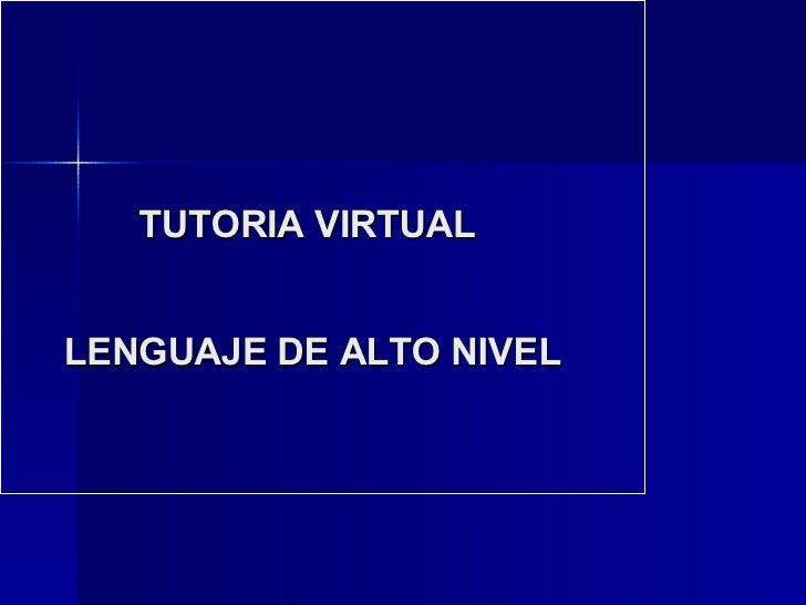 TUTORIA VIRTUAL  LENGUAJE DE ALTO NIVEL