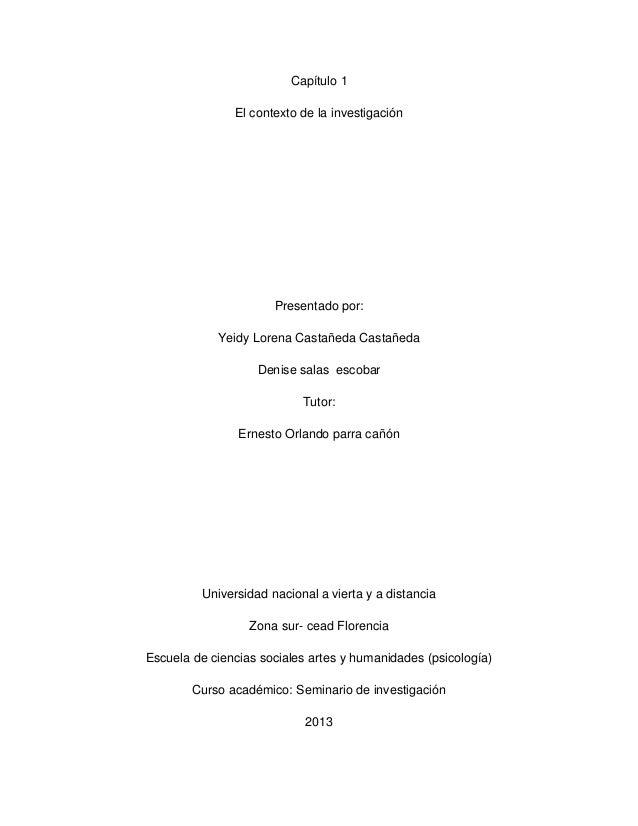 Capítulo 1 El contexto de la investigación  Presentado por: Yeidy Lorena Castañeda Castañeda Denise salas escobar Tutor: E...