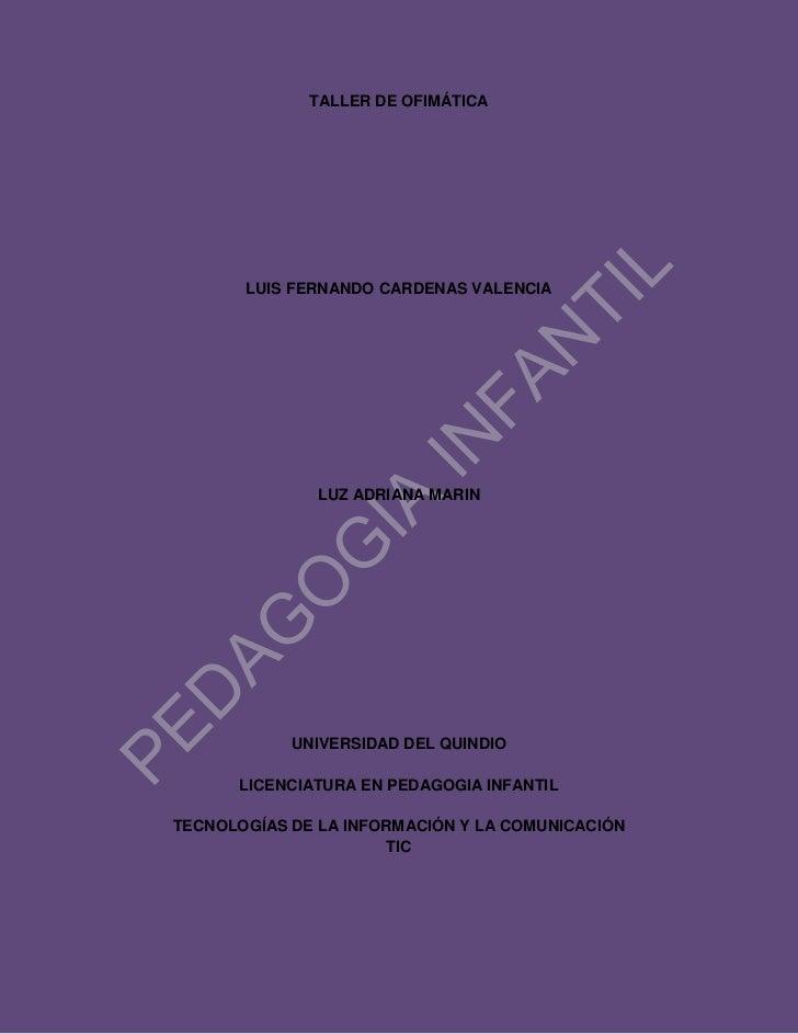 TALLER DE OFIMÁTICA<br />LUIS FERNANDO CARDENAS VALENCIA<br />LUZ ADRIANA MARIN<br />UNIVERSIDAD DEL QUINDIO<br />LICENCIA...