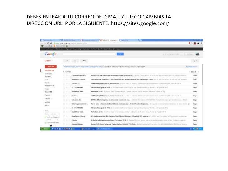 DEBES ENTRAR A TU CORREO DE GMAIL Y LUEGO CAMBIAS LADIRECCION URL POR LA SIGUIENTE. https://sites.google.com/