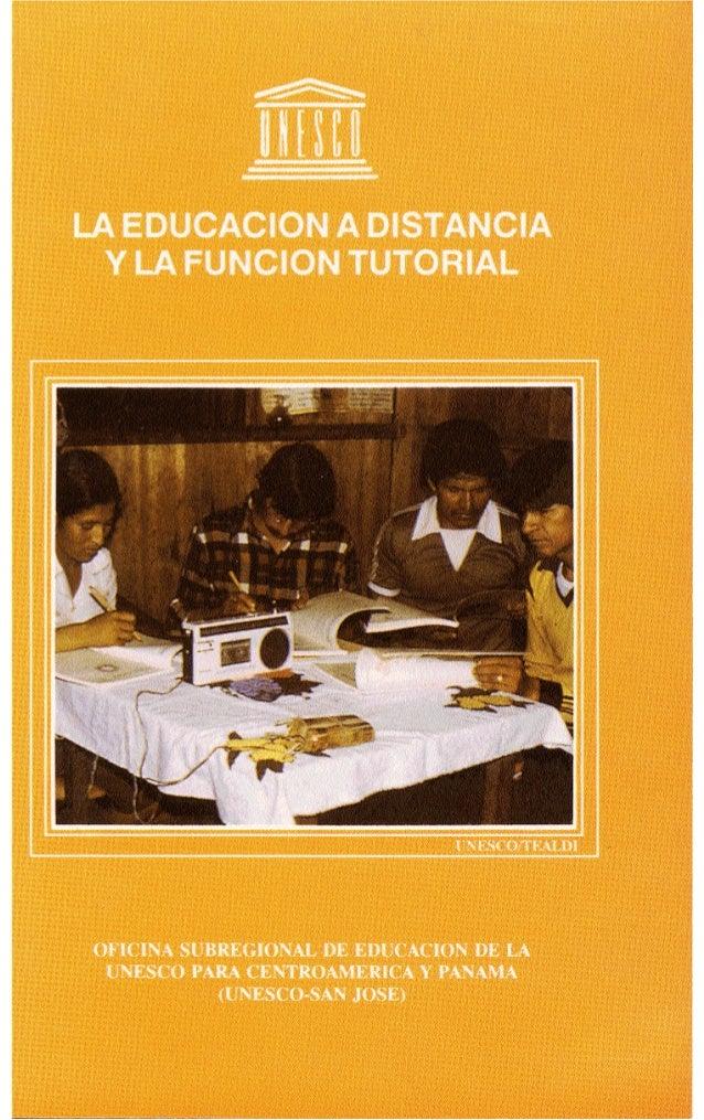 ORIENTACIONES BASICAS SOBRE EDUCACION A DISTANCIA Y LA FUNCION TUTORIAL UNESCO-SAN JOSE Material de educación a distancia,...