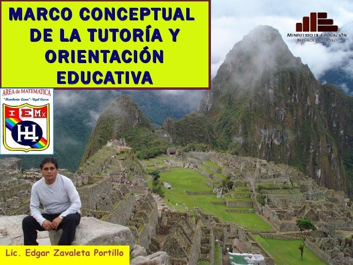 MARCO CONCEPTUAL  DE LA TUTORÍA Y ORIENTACIÓN EDUCATIVA Lic. Edgar Zavaleta Portillo
