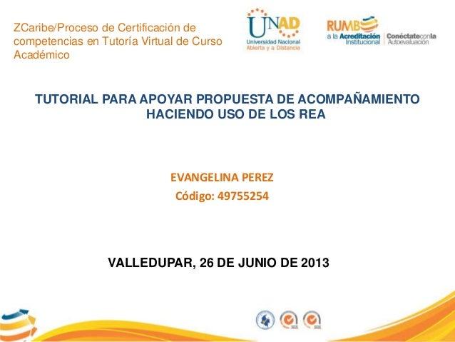 ZCaribe/Proceso de Certificación decompetencias en Tutoría Virtual de CursoAcadémicoTUTORIAL PARA APOYAR PROPUESTA DE ACOM...