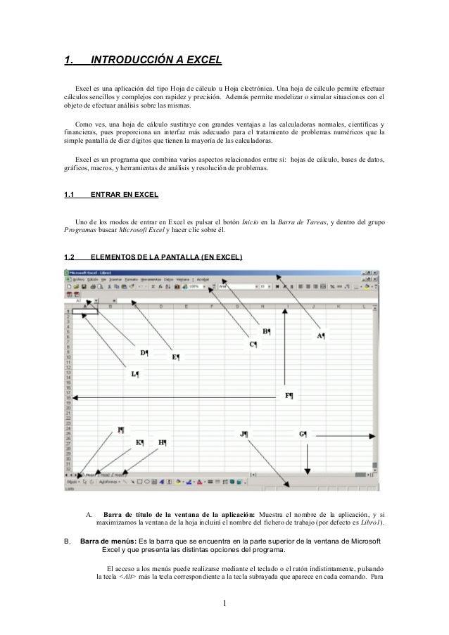 1.  INTRODUCCIÓN A EXCEL  Excel es una aplicación del tipo Hoja de cálculo u Hoja electrónica. Una hoja de cálculo permite...