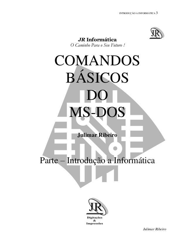 INTRODUÇÃO A INFORMÁTICA 3 Julimar Ribeiro JR Informática O Caminho Para o Seu Futuro ! COMANDOS BÁSICOS DO MS-DOS Julimar...