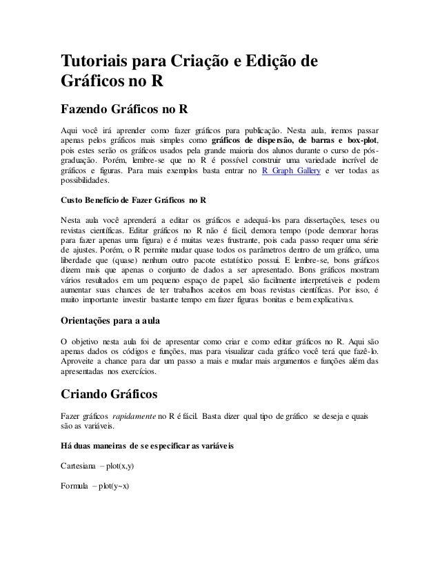 Tutoriais para Criação e Edição de Gráficos no R Fazendo Gráficos no R Aqui você irá aprender como fazer gráficos para pub...