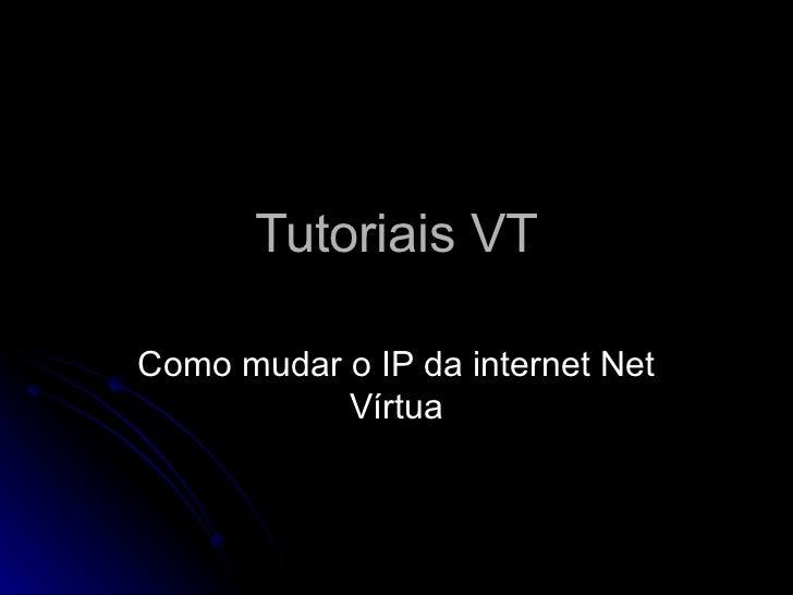 Tutoriais VT Como mudar o IP da internet Net Vírtua