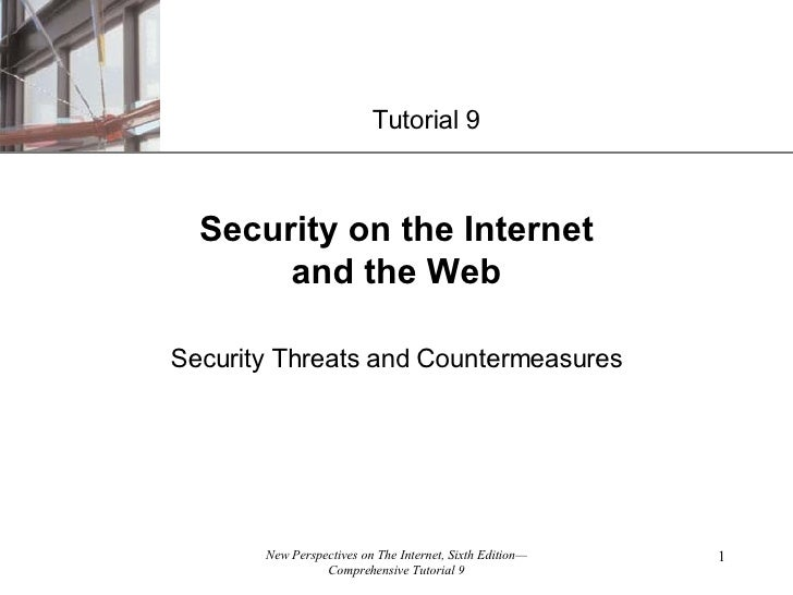 Security on the Internet and the Web Security Threats and Countermeasures Tutorial 9