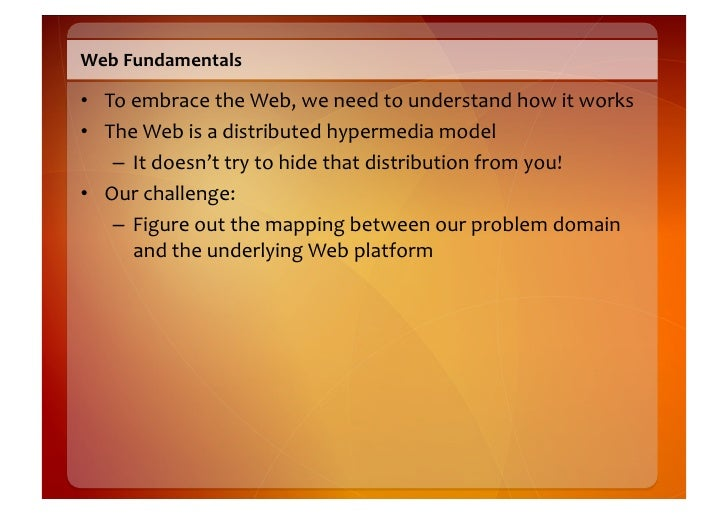 Web  Fundamentals    • To  embrace  the  Web,  we  need  to  understand  how  it  works   • Th...