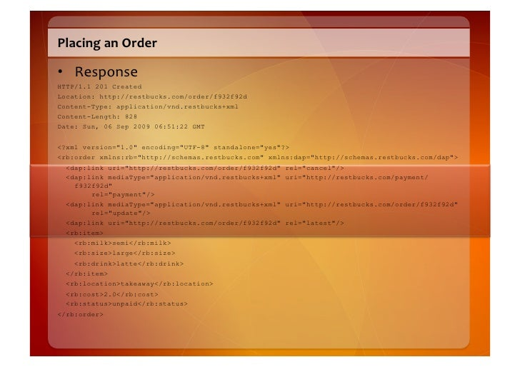 Confirm  the  Order    • Request   GET /order/f932f92d HTTP/1.1 Accept: application/vnd.restbucks+xml Host: restbu...