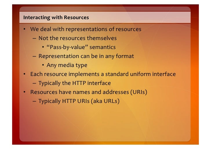 Interacting  with  Resources    • We  deal  with  representations  of  resources       – Not  the  ...