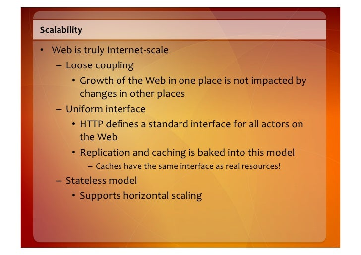 Scalability    • Web  is  truly  Internet-‐scale      – Loose  coupling          • Growth  of  the ...