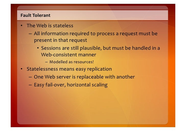 Fault  Tolerant    • The  Web  is  stateless       – All  information  required  to  process  a  ...
