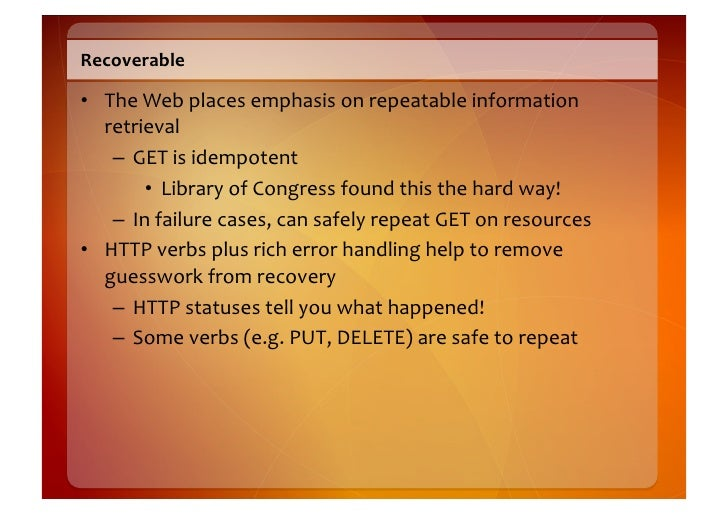 Recoverable    • The  Web  places  emphasis  on  repeatable  information      retrieval       – GET  ...