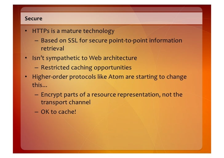 Secure    • HTTPs  is  a  mature  technology       – Based  on  SSL  for  secure  point-‐to-‐poi...