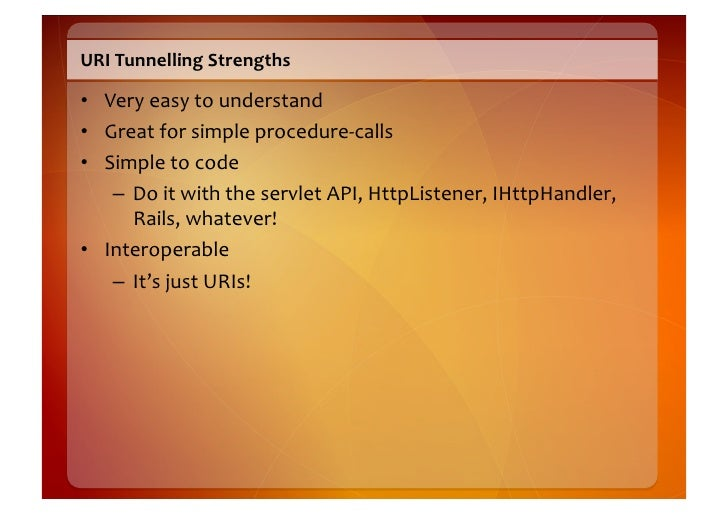 URI  Tunnelling  Strengths    • Very  easy  to  understand   • Great  for  simple  procedure-‐calls...