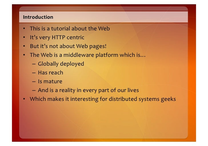 Introduction    • This  is  a  tutorial  about  the  Web   • It's  very  HTTP  centric   • But...