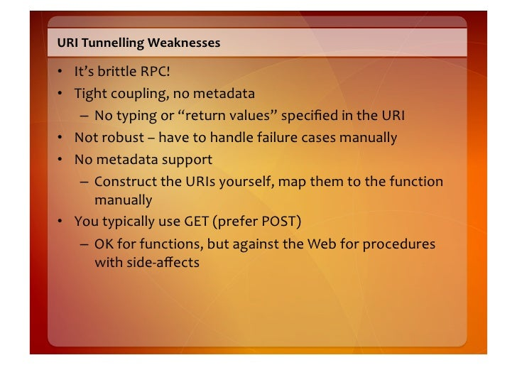 URI  Tunnelling  Weaknesses    • It's  brittle  RPC!   • Tight  coupling,  no  metadata       – No...
