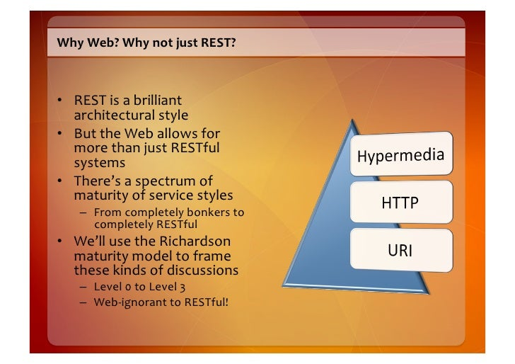 Why  Web?  Why  not  just  REST?      • REST  is  a  brilliant      architectural  style   • But...