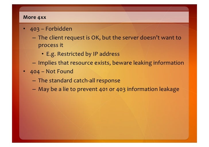 Even  more  4xx    • 405  –  Method  Not  Allowed       – The  resource  doesn't  support  a  ...