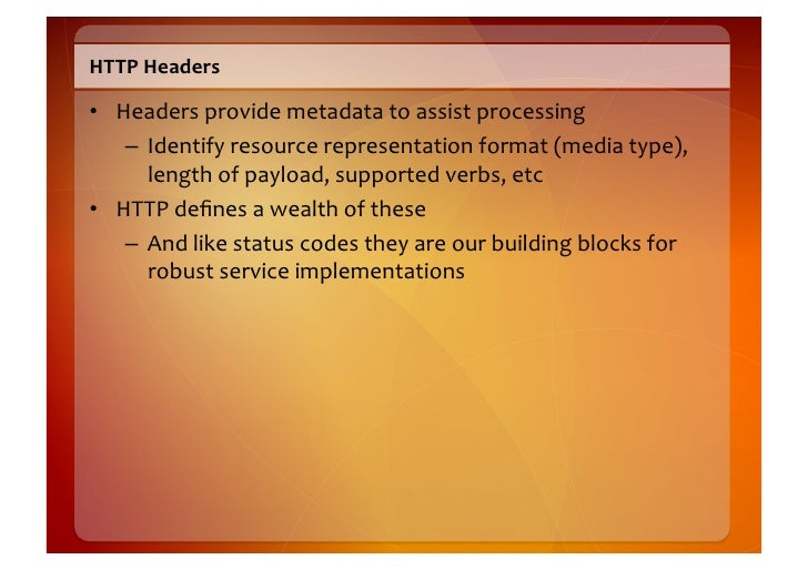 Must-‐know  Headers    • Authorization       – Contains  credentials  (basic,  digest,  WSSE,  etc)  ...