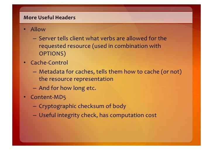 Yet  More  Useful  Headers    • Expect       – A  conditional  –  client  asks  if  it's  OK  ...