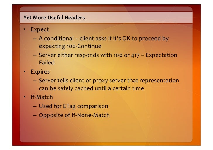 Final  Useful  Headers    • If-‐Unmodified-‐Since       – Useful  for  conditional  PUT/POST           ...
