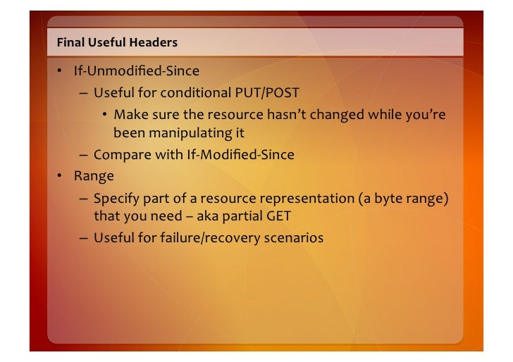 Less  Often-‐Used  Headers    • Retry-‐After       – Resource  or  server  is  out  of  action  ...