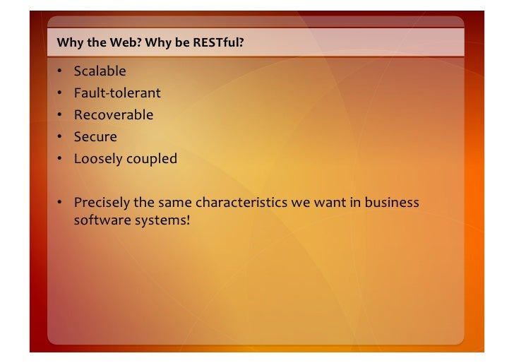 Why  the  Web?  Why  be  RESTful?    •   Scalable   •   Fault-‐tolerant   •   Recoverable   •   Sec...