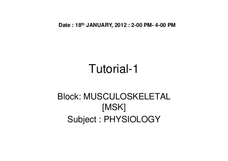 Date : 18th JANUARY, 2012 : 2-00 PM- 4-00 PM           Tutorial-1Block: MUSCULOSKELETAL            [MSK]   Subject : PHYSI...