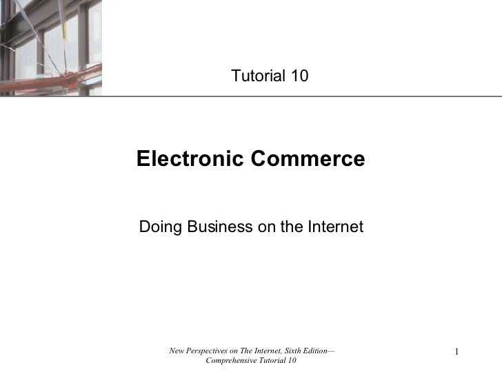 Electronic Commerce Doing Business on the Internet Tutorial 10