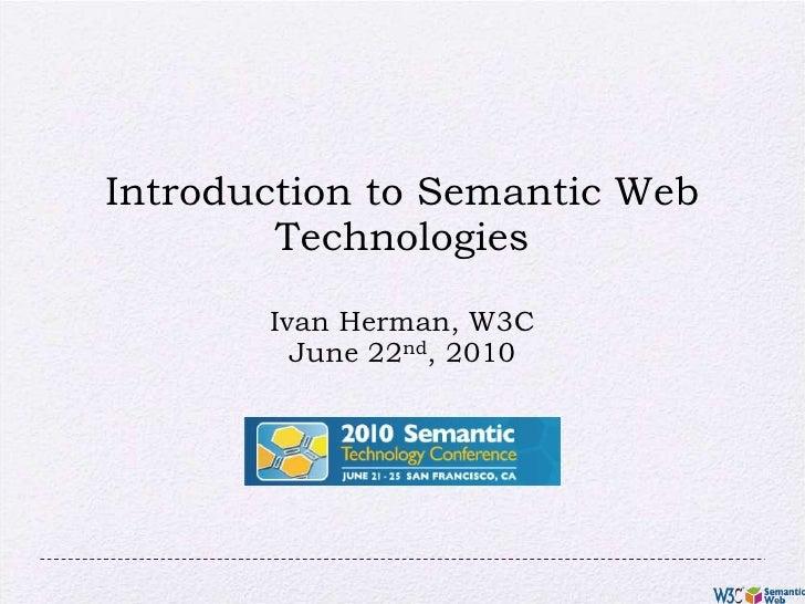 Introduction to Semantic Web TechnologiesIvan Herman, W3C<br />June 22nd, 2010<br />