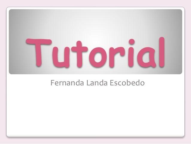 Tutorial Fernanda Landa Escobedo