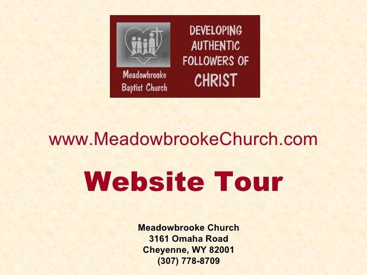 www.MeadowbrookeChurch.com Website Tour Meadowbrooke Church 3161 Omaha Road Cheyenne, WY 82001 (307) 778-8709